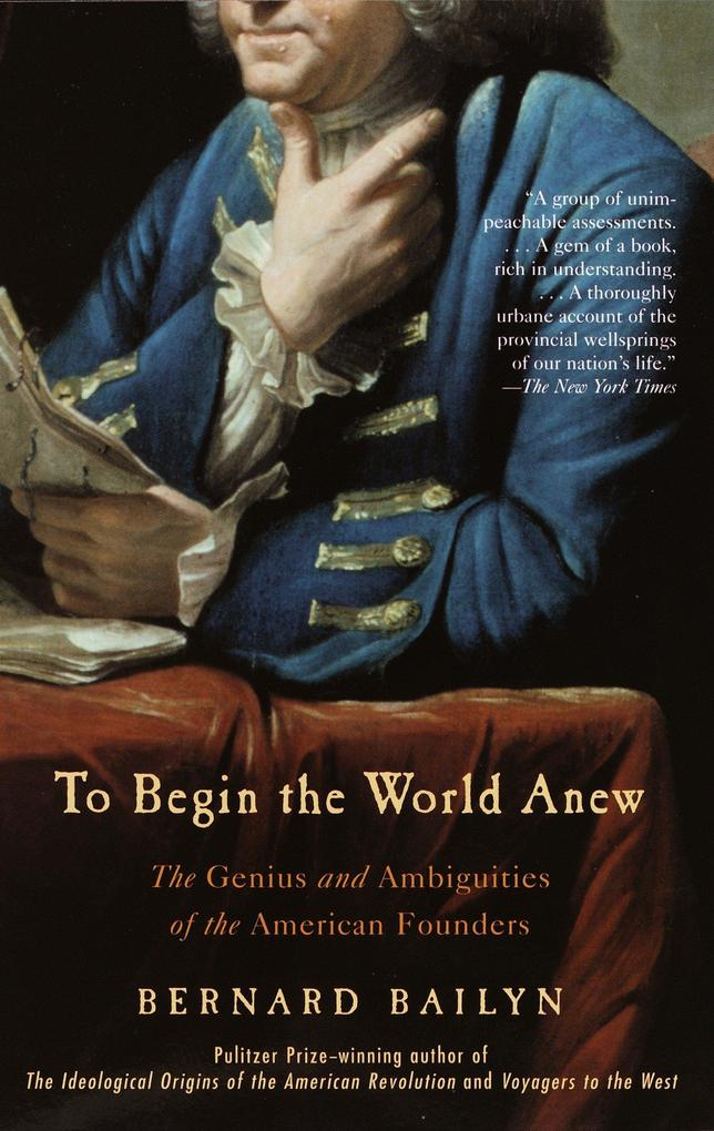 To Begin the World Anew: The Genius and Ambiguities of the American Founders als Taschenbuch