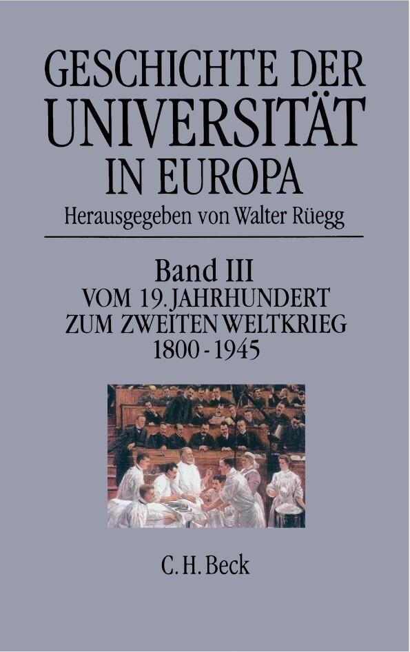 Geschichte der Universität in Europa Bd. III: Vom 19. Jahrhundert zum Zweiten Weltkrieg (1800-1945) als Buch