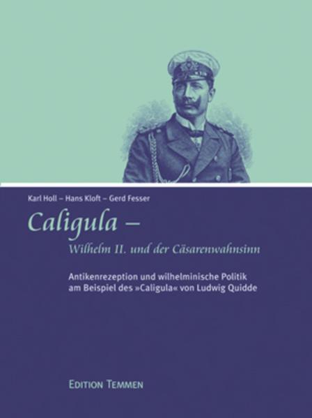 Caligula - Wilhelm II. und der Cäsarenwahnsinn als Buch