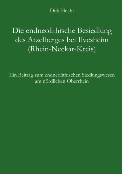 Die endneolithische Besiedlung des Atzelberges bei Ilvesheim (Rhein-Neckar-Kreis) als Buch