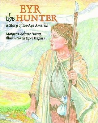 Eyr the Hunter: A Story of Ice-Age America als Buch
