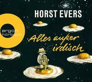 [Horst Evers: Alles außer irdisch]