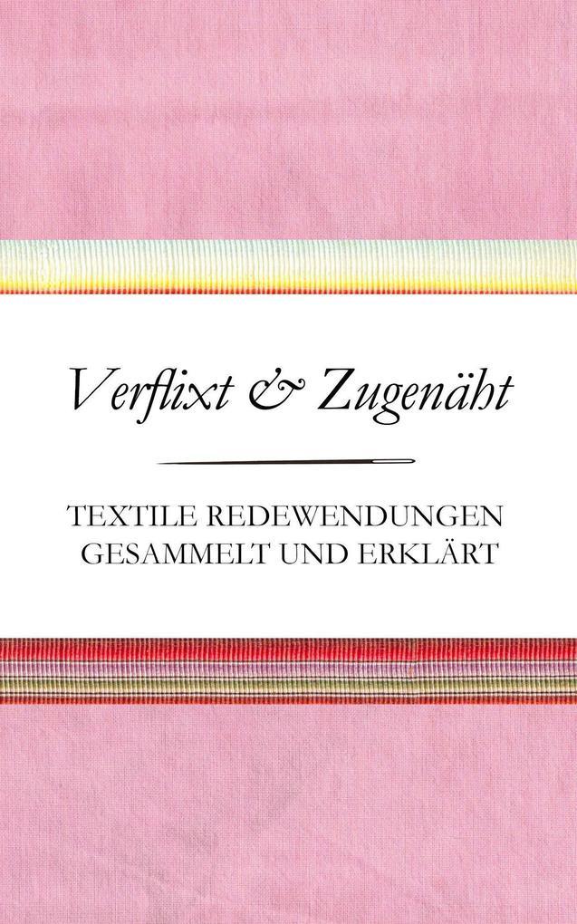 Verflixt und Zugenäht - Textile Redewendungen gesammelt und erklärt als Buch (gebunden)