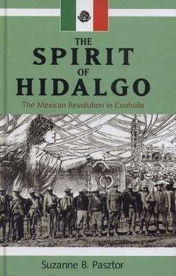 The Spirit of Hidalgo: The Mexican Revolution in Coahuila als Buch