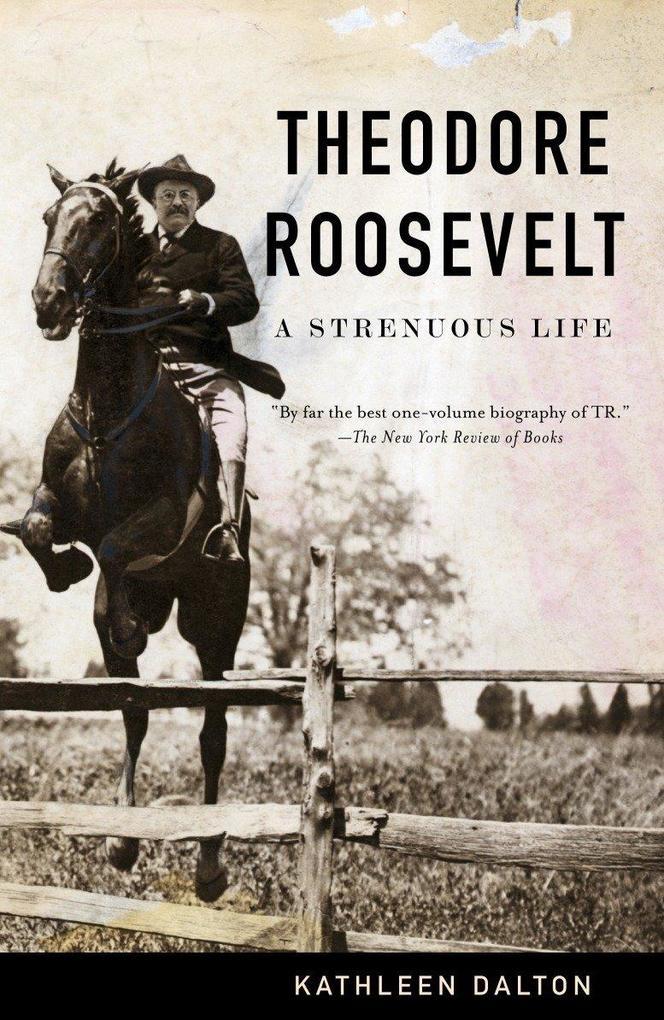 Theodore Roosevelt: A Strenuous Life als Taschenbuch