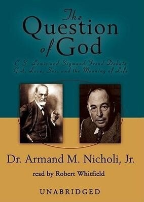 The Question of God: C. S. Lewis and Sigmund Freud Debate God, Love, Sex, and the Meaning of Life als Hörbuch