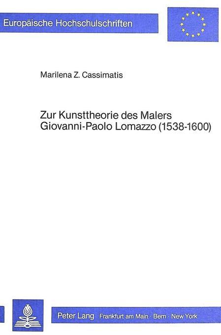 Zur Kunsttheorie des Malers Giovanni-Paolo Lomazzo (1538-1600) als Buch