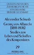 Georg von Albrecht (1891 - 1976)-Studien zum Leben und Schaffen des Komponisten