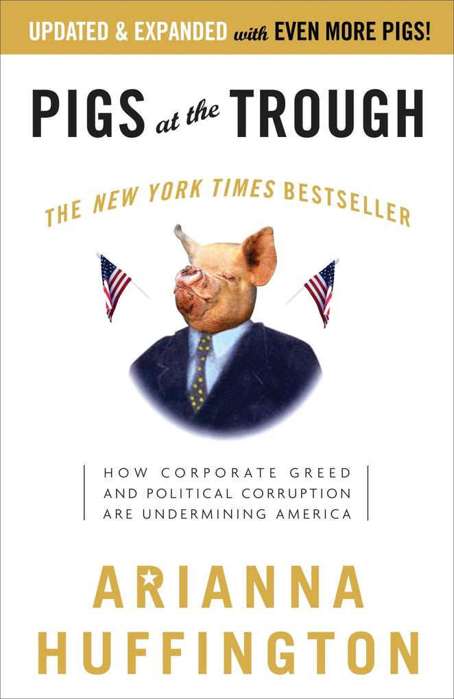 Pigs at the Trough: How Corporate Greed and Political Corruption Are Undermining America als Buch