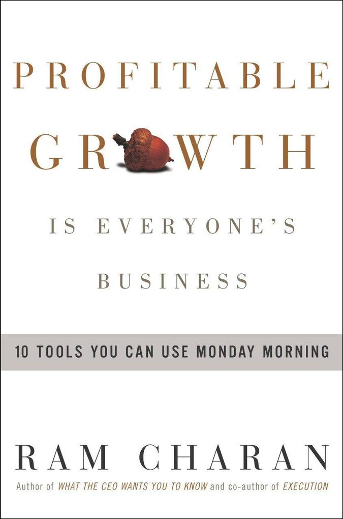 Profitable Growth Is Everyone's Business: 10 Tools You Can Use Monday Morning als Buch