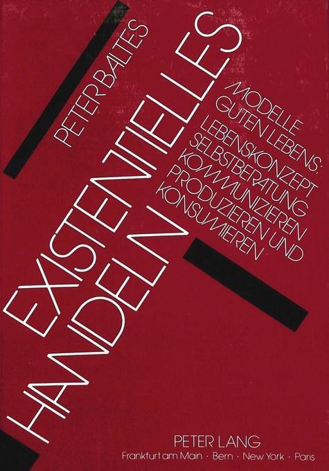 Existentielles Handeln als Buch von Peter Baltes