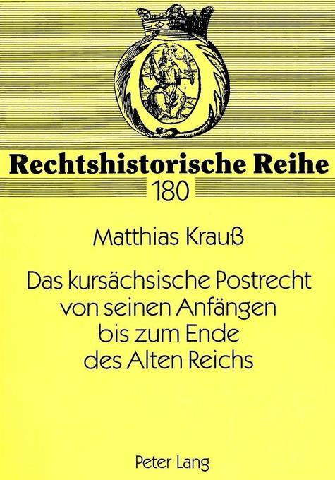 Das kursächsische Postrecht von seinen Anfängen...