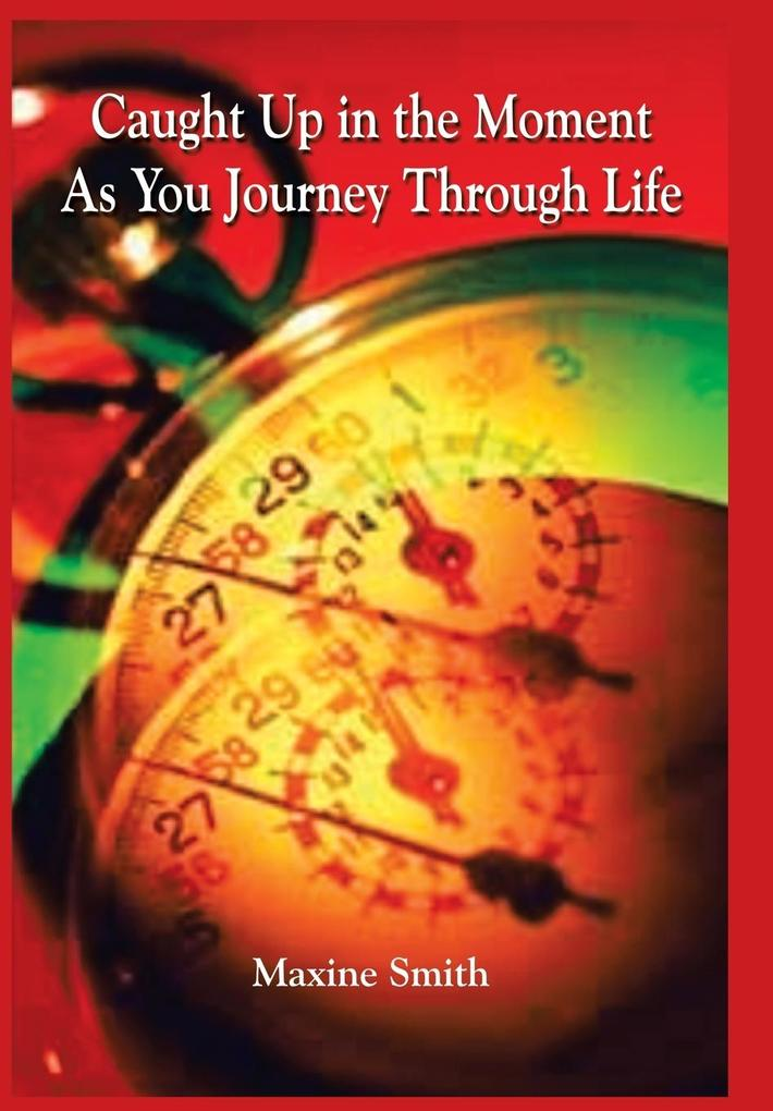 Caught Up in the Moment As You Journey Through Life als Buch (gebunden)