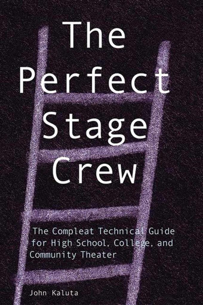 The Perfect Stage Crew: The Complete Technical Guide for High School, College, and Community Theater als Taschenbuch