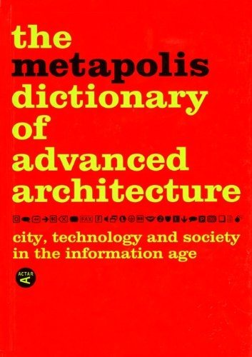 The Metapolis Dictionary of Advanced Architecture: City, Technology and Society in the Information Age als Buch