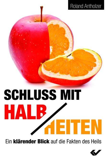 Schluss mit Halbheiten als Buch von Roland Alth...