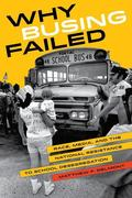 Why Busing Failed: Race, Media, and the National Resistance to School Desegregation