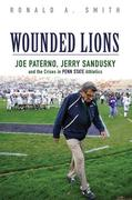 Wounded Lions: Joe Paterno, Jerry Sandusky, and the Crises in Penn State Athletics