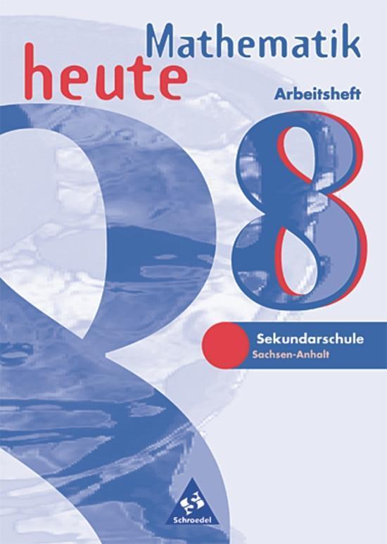 Mathematik heute 8. Arbeitsheft. Sachsen-Anhalt. Neubearbeitung als Buch