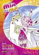 Mia and me - Mein Glitzermalbuch