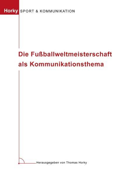 Die Fußballweltmeisterschaft als Kommunikationsthema als Buch
