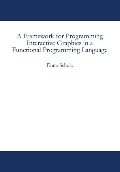 A Framework for Programming Interactive Graphics in a Functional Programming Language als Buch