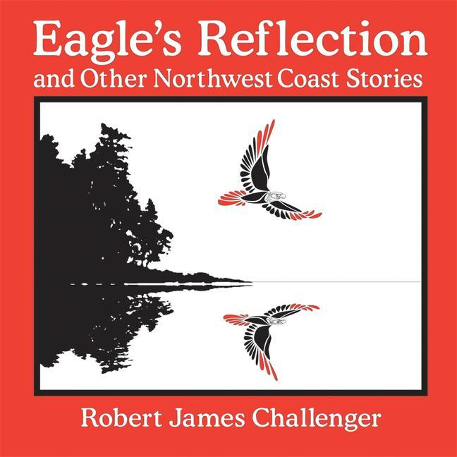 Eagle's Reflection: And Other Northwest Coast Stories als Taschenbuch