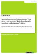 """Spanischstunde am Gymnasium zu """"Una fiesta en el instituto"""". Praktikumsbericht zum Unterricht in einer 7. Klasse"""