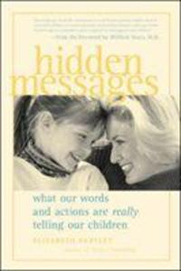Hidden Messages Hidden Messages: What Our Words and Actions Are Really Telling Our Children What Our Words and Actions Are Really Telling Our Children als Taschenbuch