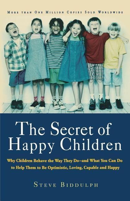 The Secret of Happy Children: Why Children Behave the Way They Do--And What You Can Do to Help Them to Be Optimistic, Loving, Capable, and H als Taschenbuch