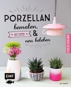 Porzellan bemalen, verzieren und neu beleben