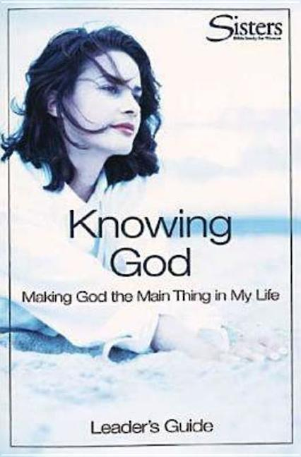 Sisters Bible Study for Women: Knowing God Leader's Guide: Making God the Main Thing in My Life als Taschenbuch