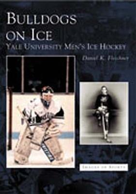Bulldogs on Ice:: Yale University Men's Ice Hockey als Taschenbuch