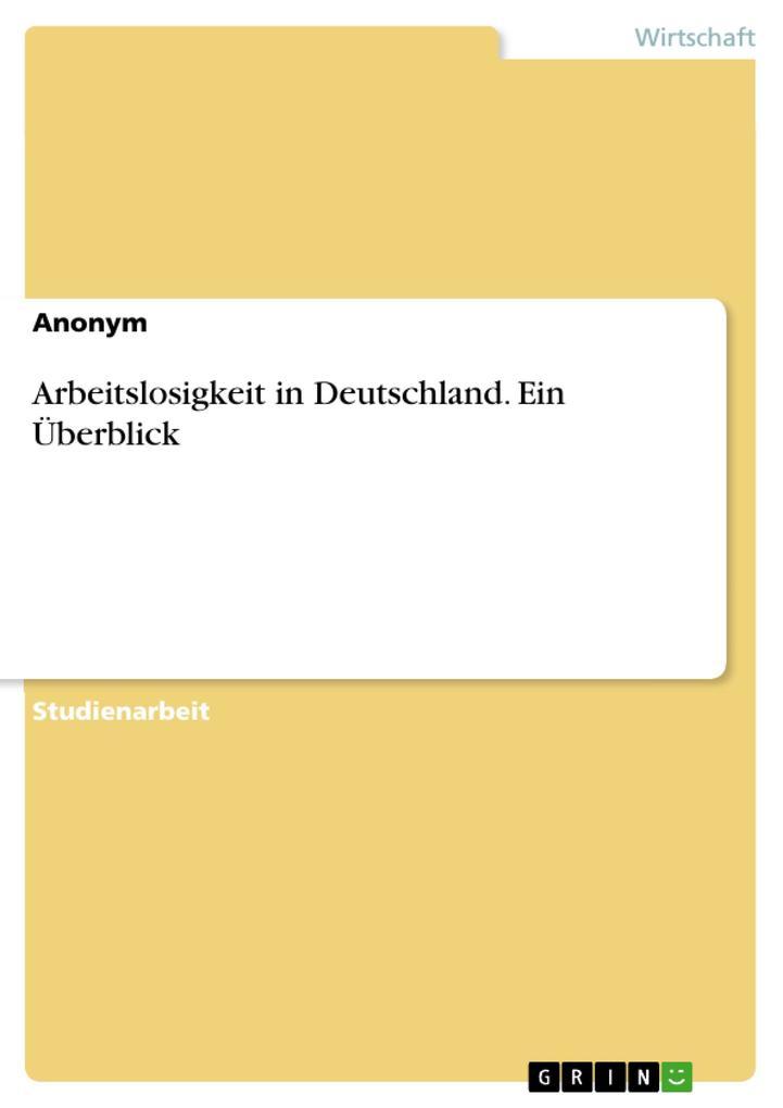 Arbeitslosigkeit in Deutschland. Ein Überblick ...