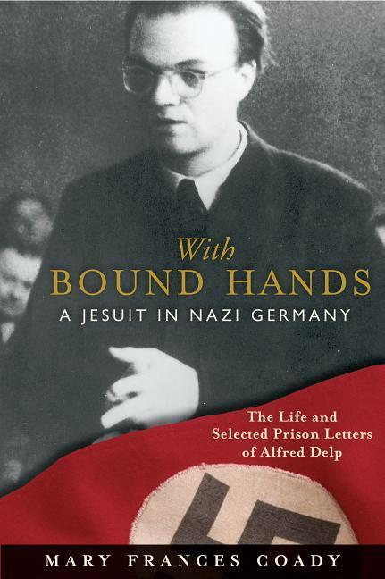 With Bound Hands: A Jesuit in Nazi Germany: The Life and Selected Prison Letters of Alfred Delp als Taschenbuch