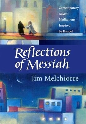 Reflections of Messiah: Contemporary Advent Meditations Inspired by Handel als Taschenbuch