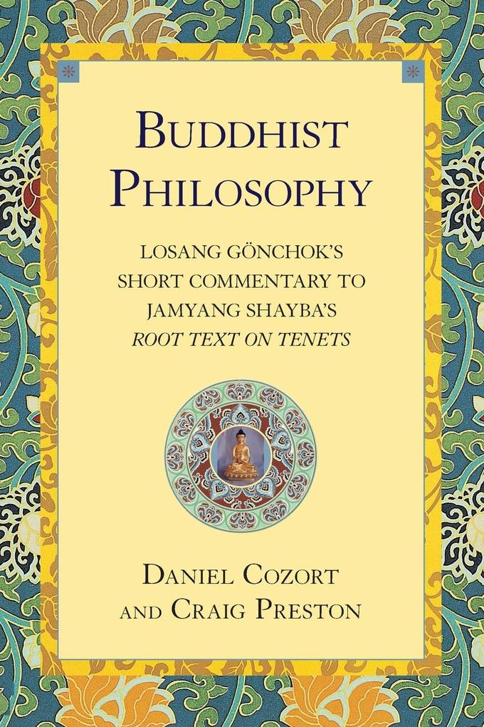 Buddhist Philosophy: Losang Gonchok's Short Commentary to Jamyang Shayba's Root Text on Tenets als Taschenbuch