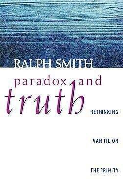 Paradox and Truth: Rethinking Van Til on the Trinity als Taschenbuch