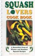 Squash Lovers Cookbook: A Bountiful Crop of Winter and Summer Squash Recipes