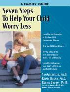 Seven Steps to Help Your Child Worry Less: A Family Guide als Taschenbuch