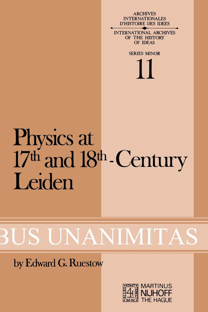 Physics at Seventeenth and Eighteenth-Century Leiden: Philosophy and the New Science in the University als Buch