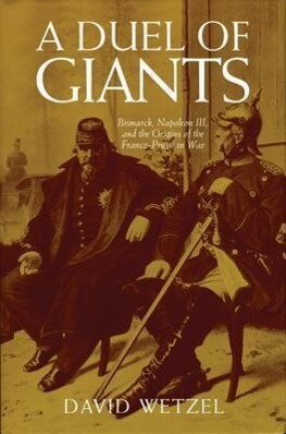 A Duel of Giants: Bismarck, Napoleon III, and the Origins of the Franco-Prussian War als Taschenbuch