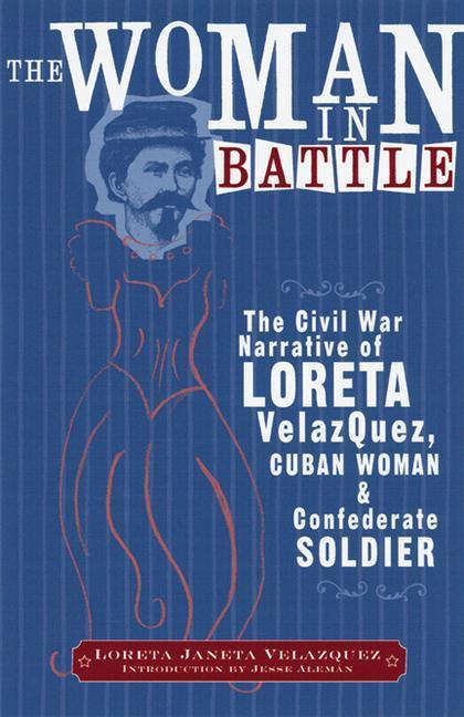 The Woman in Battle: The Civil War Narrative of Loreta Janeta Velazques, Cuban Woman and Confederate Soldier als Taschenbuch