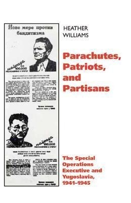 Parachutes, Patriots, and Partisans: The Special Operations Executive in Yugoslavia, 1941--1945 als Taschenbuch