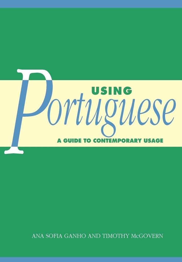 Using Portuguese: A Guide to Contemporary Usage als Buch