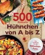 500 Rezepte Hühnchen von A bis Z