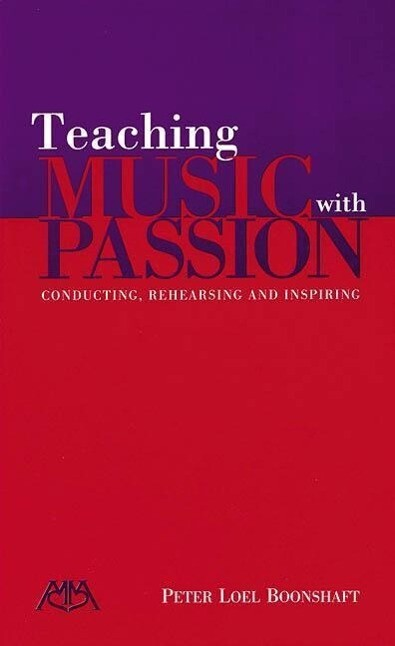 Teaching Music with Passion: Conducting, Rehearsing and Inspiring als Taschenbuch