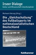 """Die """"Gleichschaltung"""" des Fußballsports im nationalsozialistischen Deutschland"""