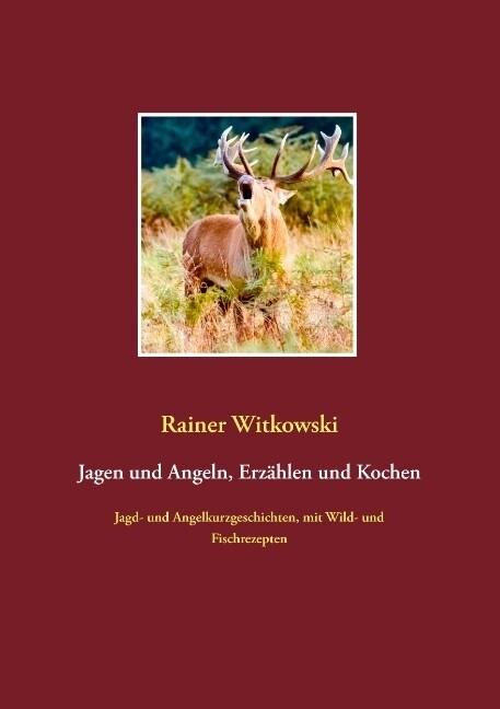 Jagen und Angeln, Erzählen und Kochen als Buch ...