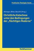 """Christliche Katechese unter den Bedingungen der """"flüchtigen Moderne"""""""